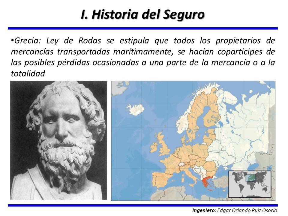Ingeniero: Edgar Orlando Ruiz Osorio I. Historia del Seguro Grecia: Ley de Rodas se estipula que todos los propietarios de mercancías transportadas ma