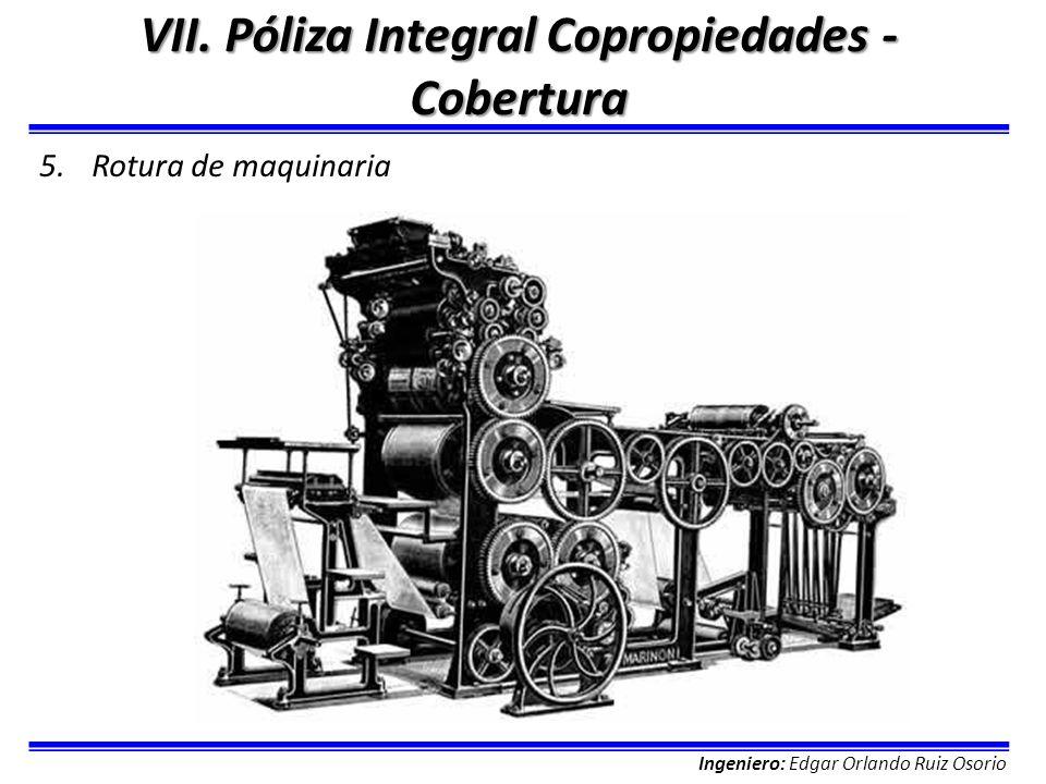 Ingeniero: Edgar Orlando Ruiz Osorio VII. Póliza Integral Copropiedades - Cobertura 5.Rotura de maquinaria