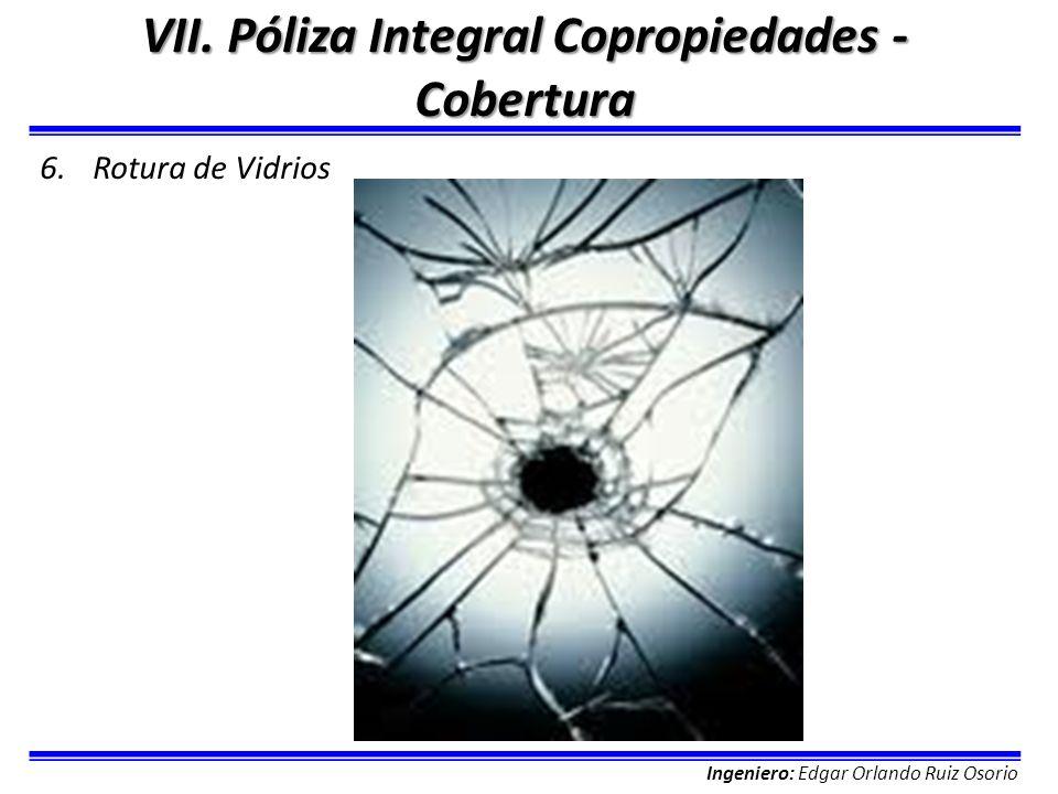Ingeniero: Edgar Orlando Ruiz Osorio VII. Póliza Integral Copropiedades - Cobertura 6.Rotura de Vidrios