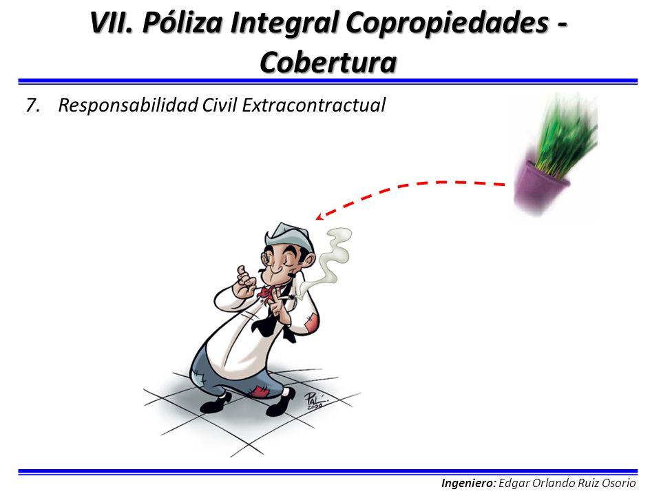 Ingeniero: Edgar Orlando Ruiz Osorio VII. Póliza Integral Copropiedades - Cobertura 7.Responsabilidad Civil Extracontractual