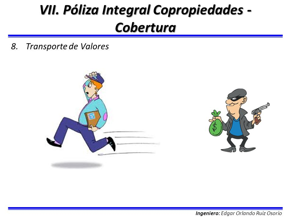 Ingeniero: Edgar Orlando Ruiz Osorio VII. Póliza Integral Copropiedades - Cobertura 8.Transporte de Valores