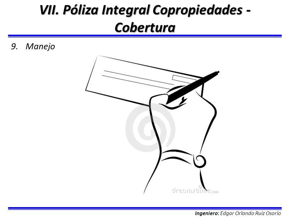 Ingeniero: Edgar Orlando Ruiz Osorio VII. Póliza Integral Copropiedades - Cobertura 9.Manejo