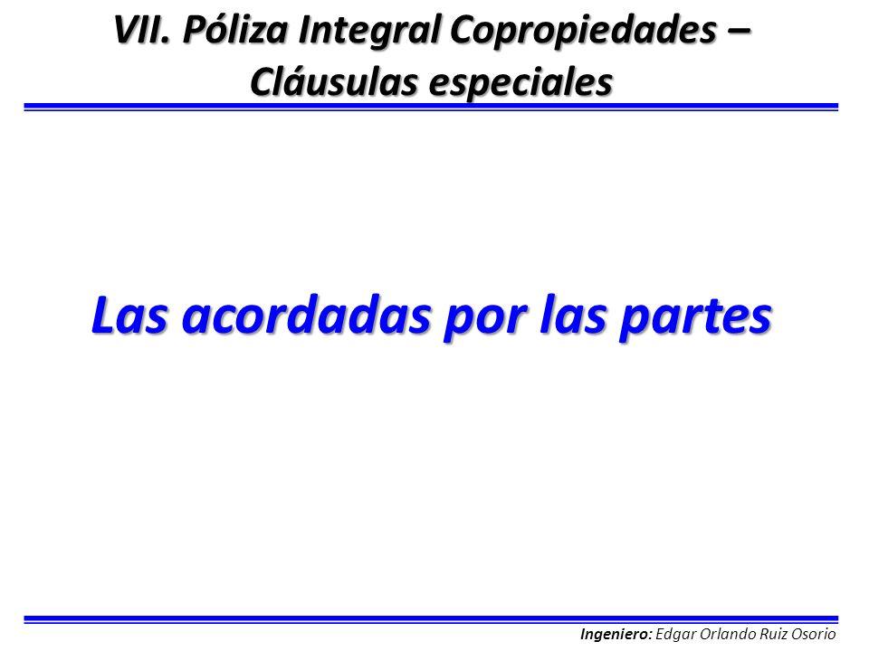 Ingeniero: Edgar Orlando Ruiz Osorio VII. Póliza Integral Copropiedades – Cláusulas especiales Las acordadas por las partes