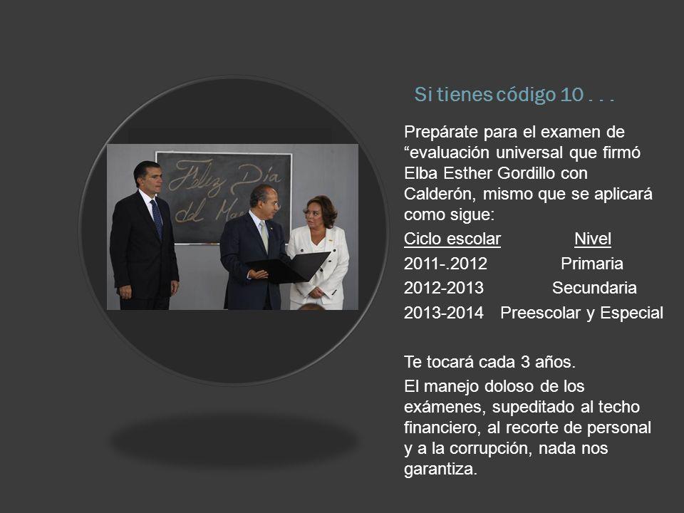 Si tienes código 10... Prepárate para el examen de evaluación universal que firmó Elba Esther Gordillo con Calderón, mismo que se aplicará como sigue: