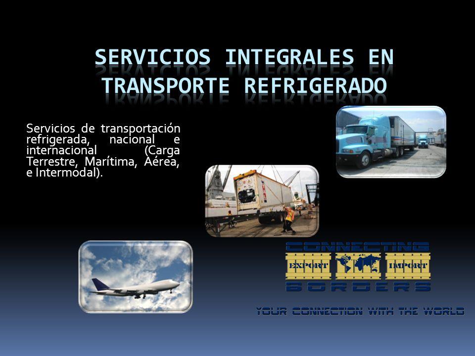 Servicios de transportación refrigerada, nacional e internacional (Carga Terrestre, Marítima, Aérea, e Intermodal).