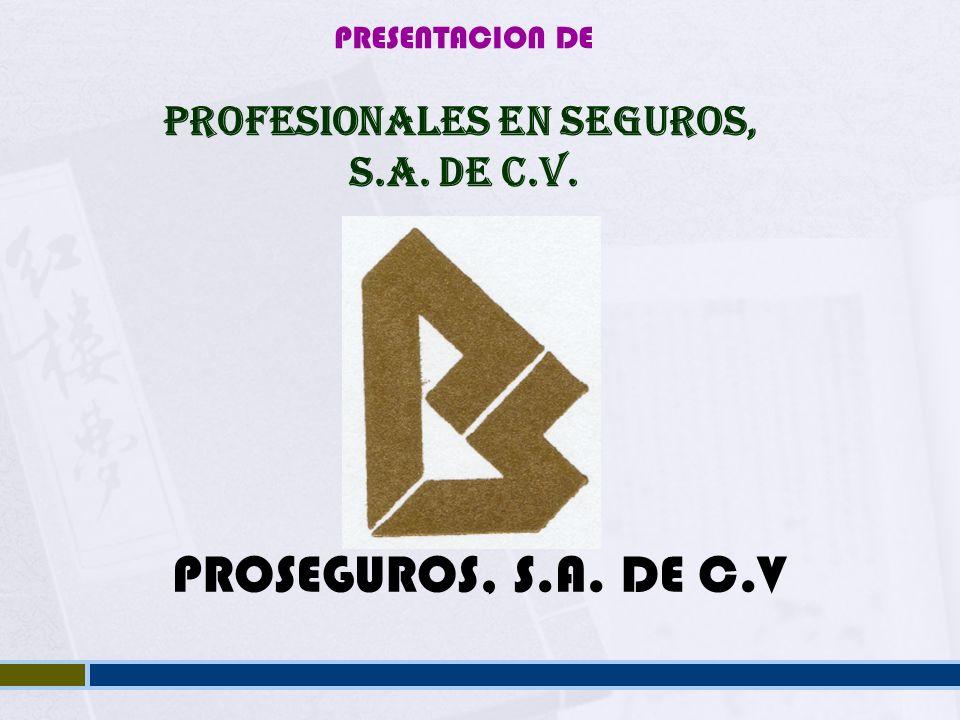 PROSEGUROS, S.A. DE C.V PRESENTACION DE PROFESIONALES EN SEGUROS, S.A. de C.V.
