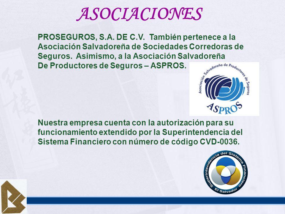 PROSEGUROS, S.A. DE C.V. También pertenece a la Asociación Salvadoreña de Sociedades Corredoras de Seguros. Asimismo, a la Asociación Salvadoreña De P
