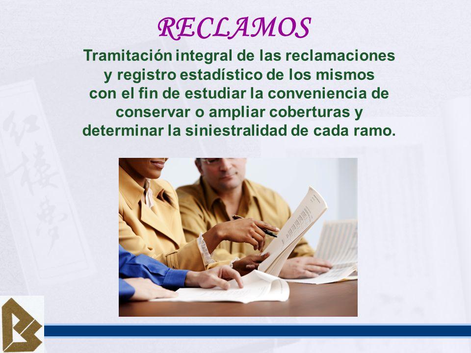 RECLAMOS Tramitación integral de las reclamaciones y registro estadístico de los mismos con el fin de estudiar la conveniencia de conservar o ampliar