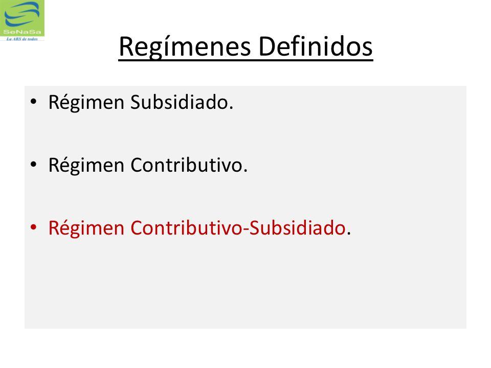 Regímenes Definidos Régimen Subsidiado. Régimen Contributivo. Régimen Contributivo-Subsidiado.