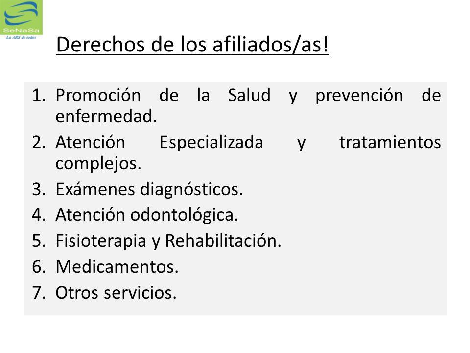 Derechos de los afiliados/as! 1.Promoción de la Salud y prevención de enfermedad. 2.Atención Especializada y tratamientos complejos. 3.Exámenes diagnó