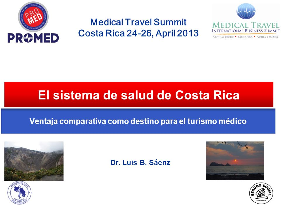 El sistema de salud de Costa Rica Medical Travel Summit Costa Rica 24-26, April 2013 Dr.