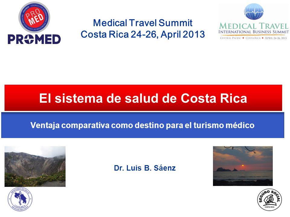 El sistema de salud de Costa Rica Medical Travel Summit Costa Rica 24-26, April 2013 Dr. Luis B. Sáenz Ventaja comparativa como destino para el turism