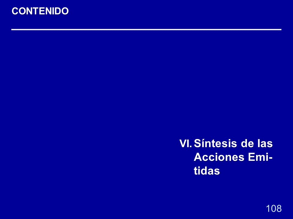 108 VI. Síntesis de las Acciones Emi- tidas CONTENIDO