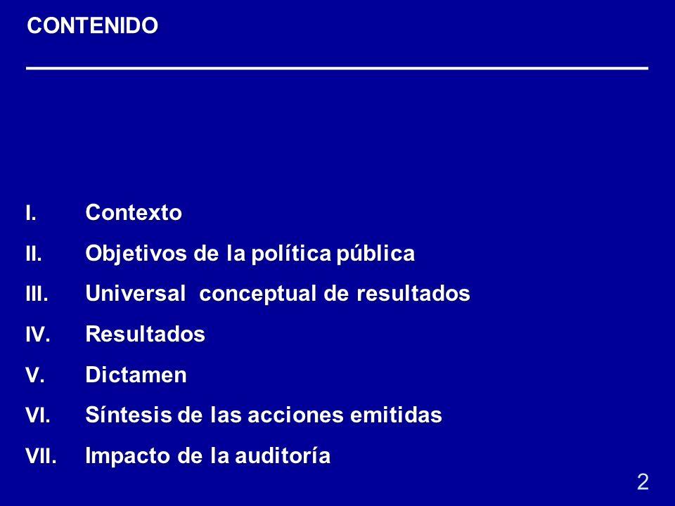 I. Contexto II. Objetivos de la política pública III. Universal conceptual de resultados IV. Resultados V. Dictamen VI. Síntesis de las acciones emiti