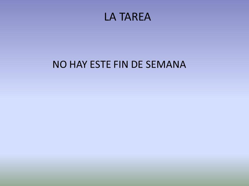 LA TAREA NO HAY ESTE FIN DE SEMANA