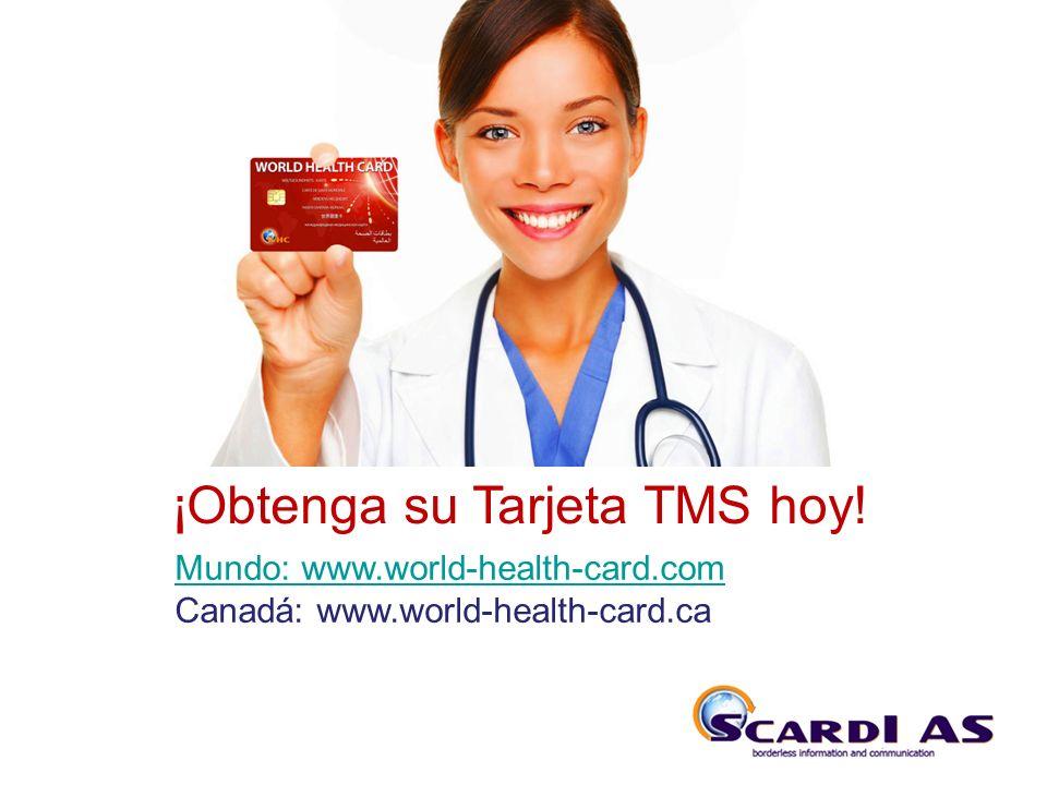 THE SYSTEM ¡Obtenga su Tarjeta TMS hoy! Mundo: www.world-health-card.com Canadá: www.world-health-card.ca