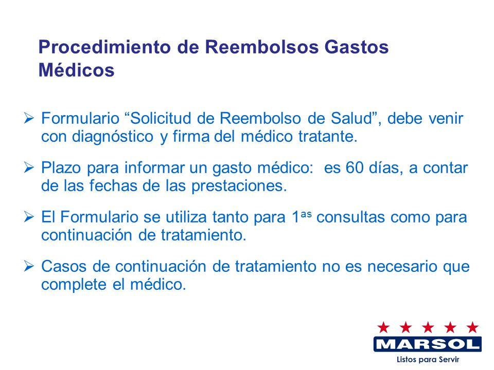 Procedimiento de Reembolsos Gastos Médicos Formulario Solicitud de Reembolso de Salud, debe venir con diagnóstico y firma del médico tratante. Plazo p