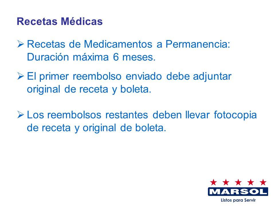 Recetas Médicas Recetas de Medicamentos a Permanencia: Duración máxima 6 meses. El primer reembolso enviado debe adjuntar original de receta y boleta.