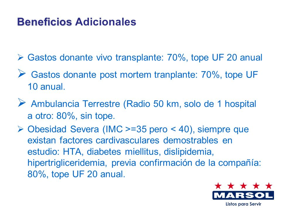 Beneficios Beneficios Adicionales Gastos donante vivo transplante: 70%, tope UF 20 anual Gastos donante post mortem tranplante: 70%, tope UF 10 anual.