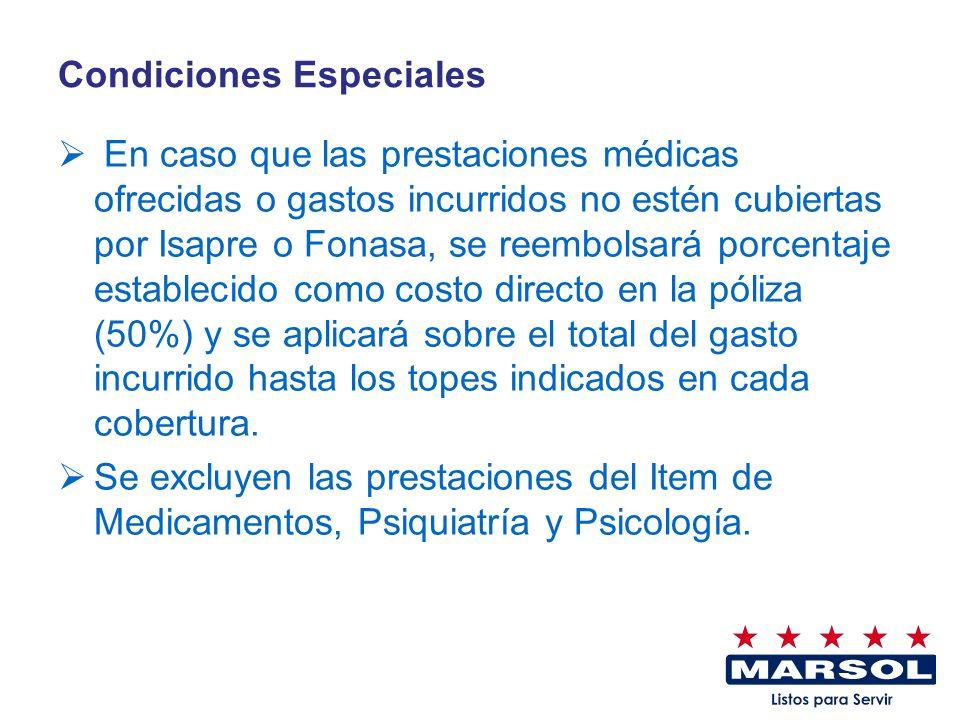 Condiciones Especiales En caso que las prestaciones médicas ofrecidas o gastos incurridos no estén cubiertas por Isapre o Fonasa, se reembolsará porce