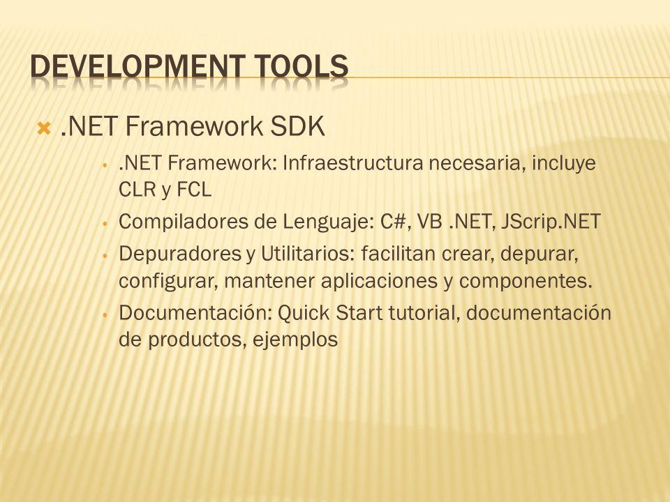 .NET Framework SDK.NET Framework: Infraestructura necesaria, incluye CLR y FCL Compiladores de Lenguaje: C#, VB.NET, JScrip.NET Depuradores y Utilitar
