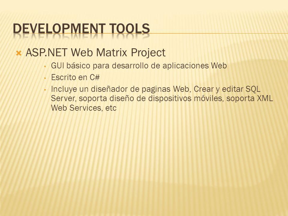 ASP.NET Web Matrix Project GUI básico para desarrollo de aplicaciones Web Escrito en C# Incluye un diseñador de paginas Web, Crear y editar SQL Server