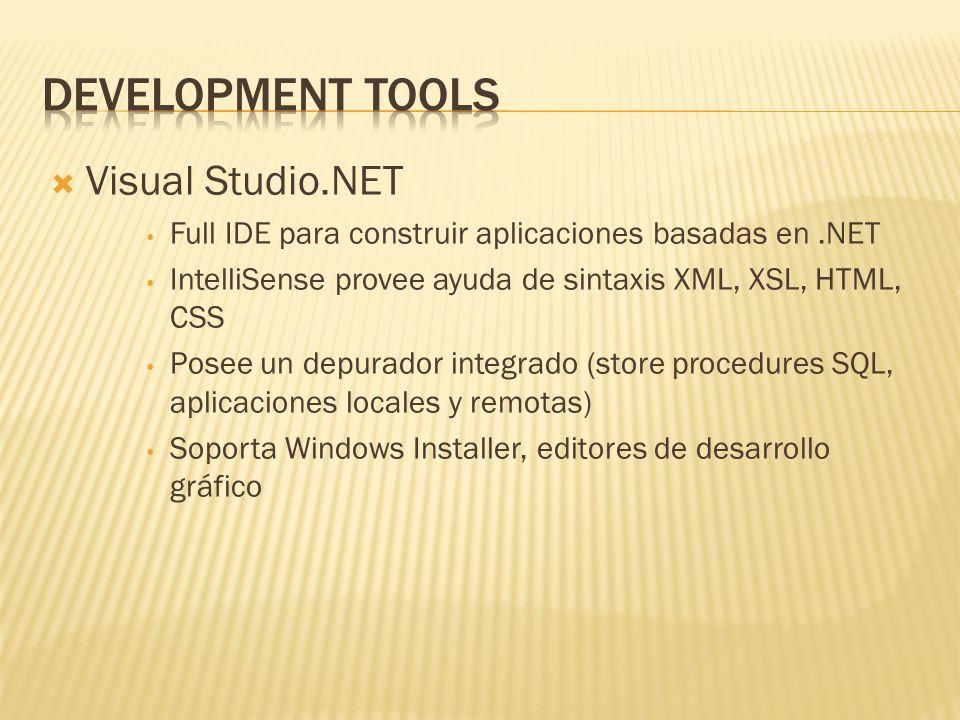 Visual Studio.NET Full IDE para construir aplicaciones basadas en.NET IntelliSense provee ayuda de sintaxis XML, XSL, HTML, CSS Posee un depurador int
