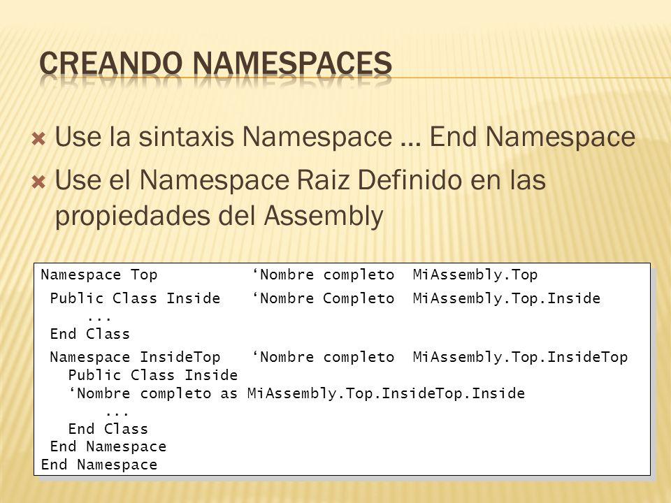 Use la sintaxis Namespace … End Namespace Use el Namespace Raiz Definido en las propiedades del Assembly Namespace Top Nombre completo MiAssembly.Top