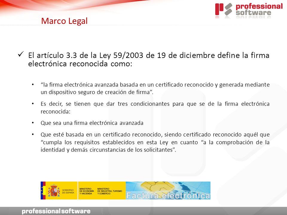 El artículo 3.3 de la Ley 59/2003 de 19 de diciembre define la firma electrónica reconocida como: la firma electrónica avanzada basada en un certificado reconocido y generada mediante un dispositivo seguro de creación de firma.