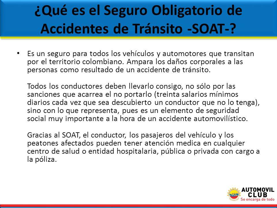 ¿Qué es el Seguro Obligatorio de Accidentes de Tránsito -SOAT-? Es un seguro para todos los vehículos y automotores que transitan por el territorio co