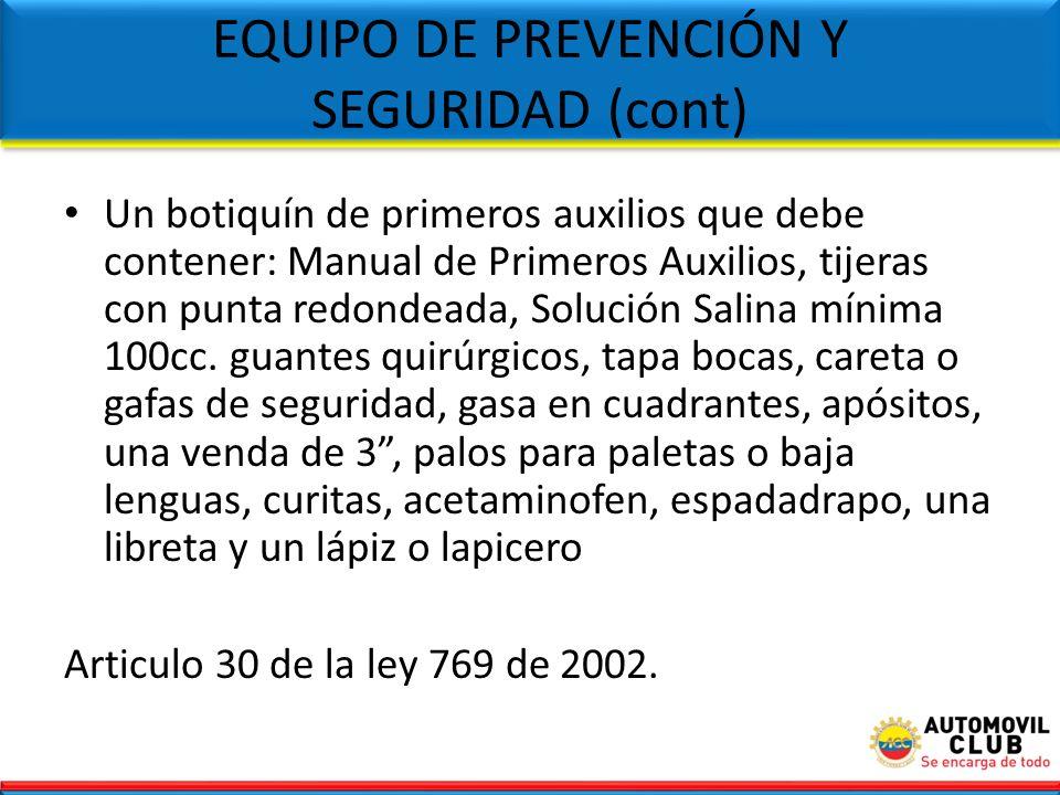 EQUIPO DE PREVENCIÓN Y SEGURIDAD (cont) Un botiquín de primeros auxilios que debe contener: Manual de Primeros Auxilios, tijeras con punta redondeada,