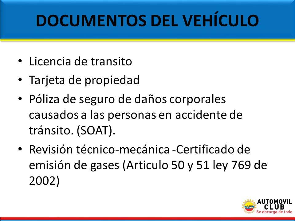 DOCUMENTOS DEL VEHÍCULO Licencia de transito Tarjeta de propiedad Póliza de seguro de daños corporales causados a las personas en accidente de tránsit