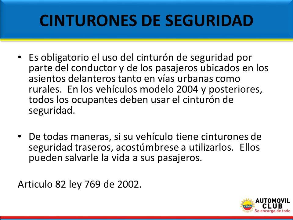CINTURONES DE SEGURIDAD Es obligatorio el uso del cinturón de seguridad por parte del conductor y de los pasajeros ubicados en los asientos delanteros