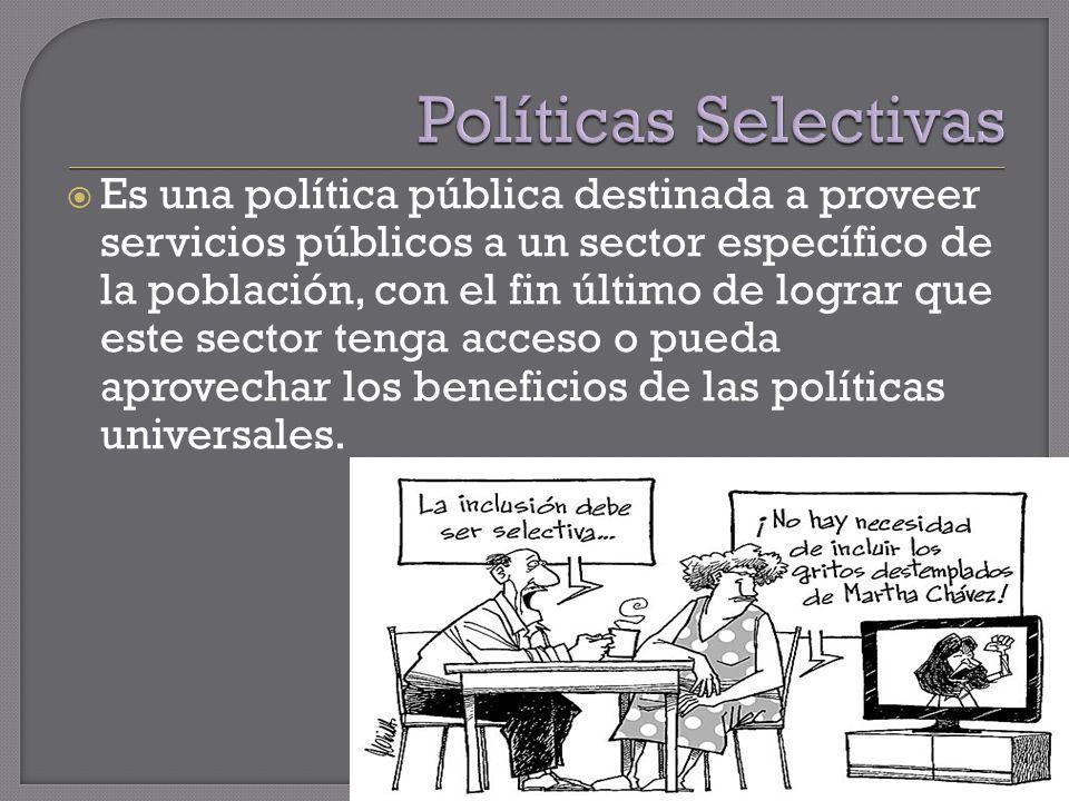 Es una política pública destinada a proveer servicios públicos a un sector específico de la población, con el fin último de lograr que este sector tenga acceso o pueda aprovechar los beneficios de las políticas universales.