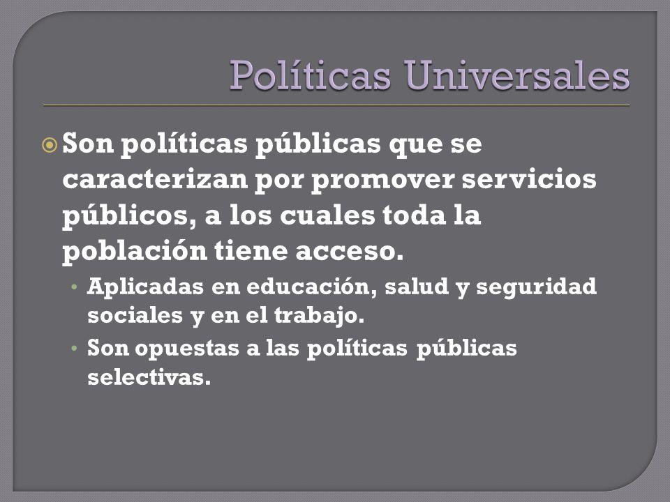 Son políticas públicas que se caracterizan por promover servicios públicos, a los cuales toda la población tiene acceso.
