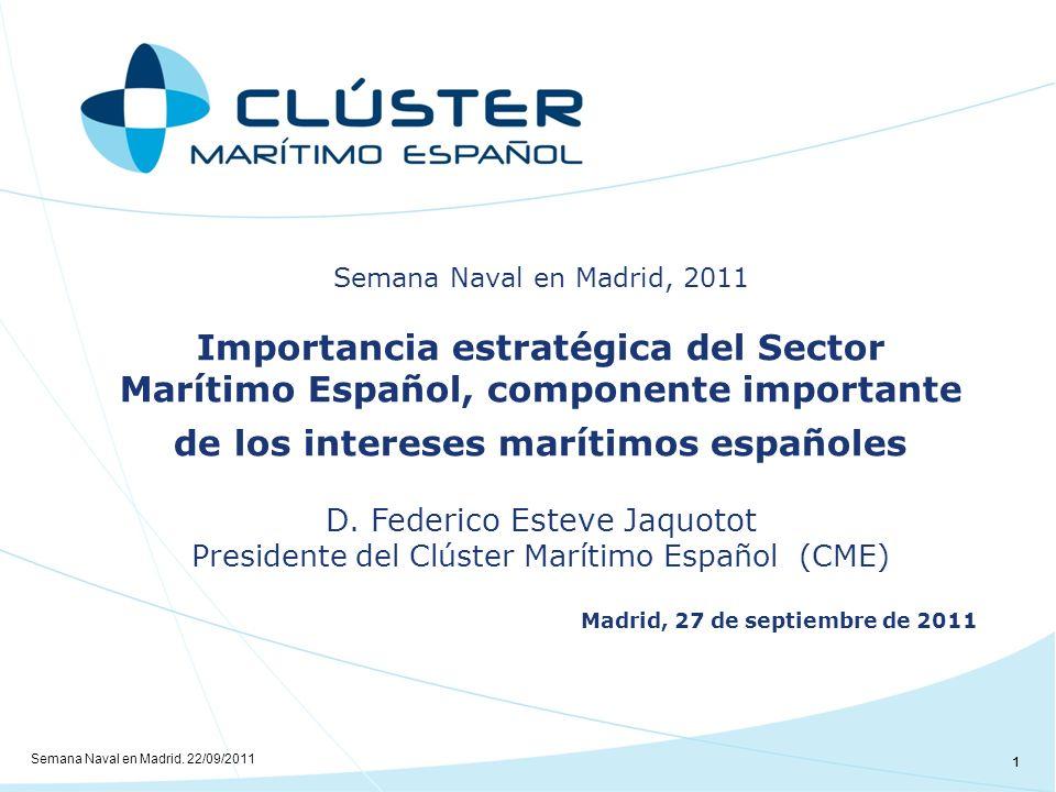 1 Semana Naval en Madrid, 2011 Importancia estratégica del Sector Marítimo Español, componente importante de los intereses marítimos españoles D.