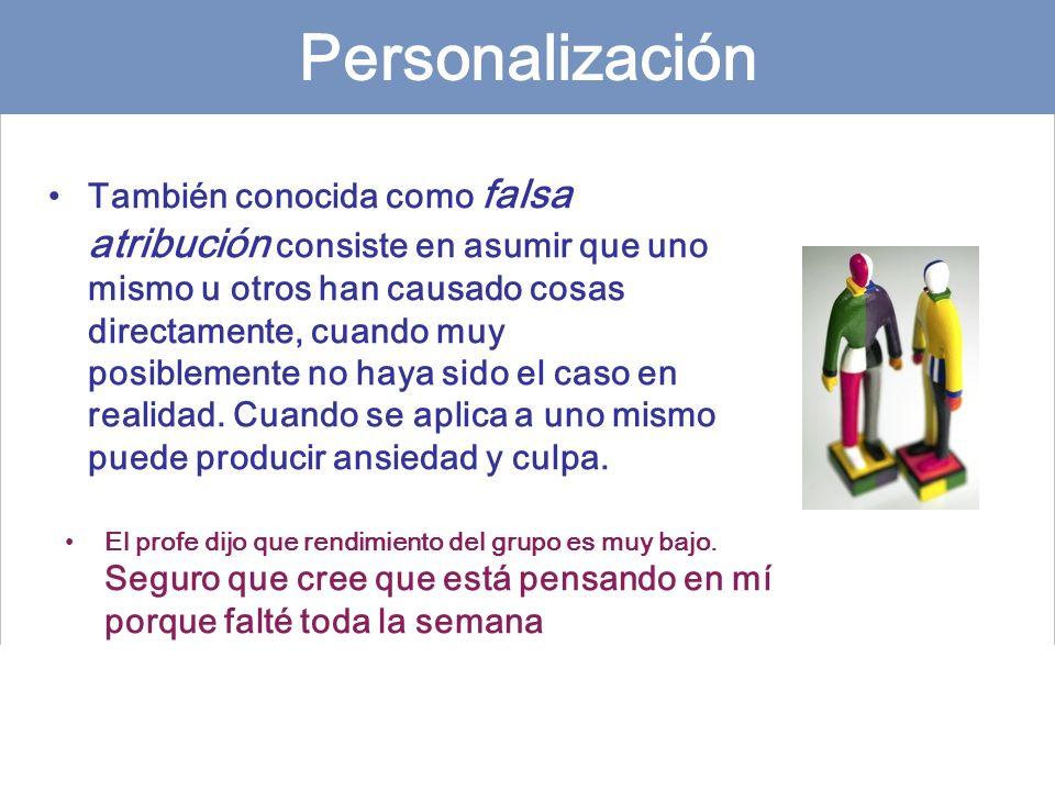 Personalización También conocida como falsa atribución consiste en asumir que uno mismo u otros han causado cosas directamente, cuando muy posiblement
