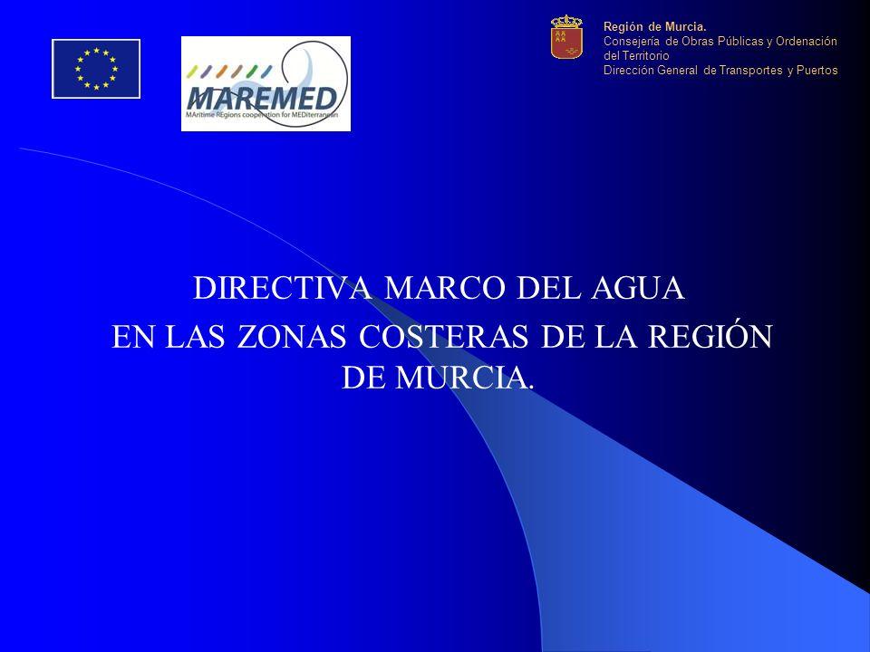 DIRECTIVA MARCO DEL AGUA EN LAS ZONAS COSTERAS DE LA REGIÓN DE MURCIA. Región de Murcia. Consejería de Obras Públicas y Ordenación del Territorio Dire