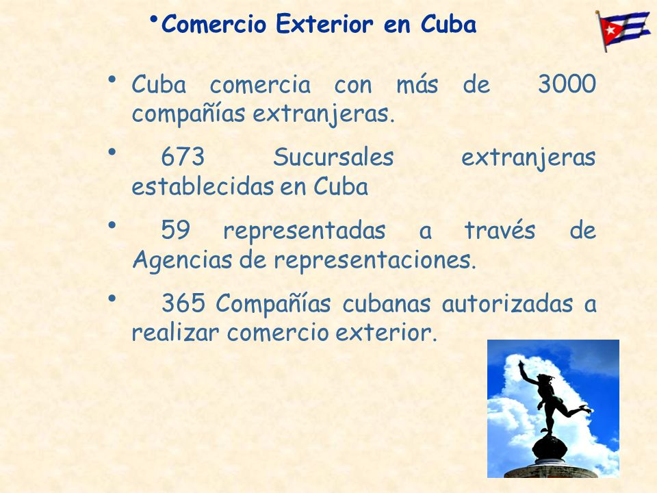 Cuba comercia con más de 3000 compañías extranjeras. 673 Sucursales extranjeras establecidas en Cuba 59 representadas a través de Agencias de represen
