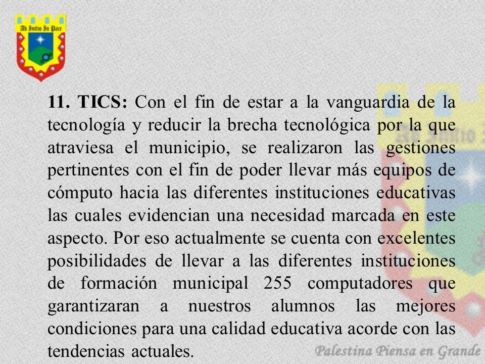 11. TICS: Con el fin de estar a la vanguardia de la tecnología y reducir la brecha tecnológica por la que atraviesa el municipio, se realizaron las ge