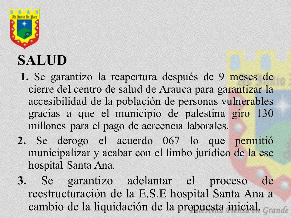 SALUD 1. Se garantizo la reapertura después de 9 meses de cierre del centro de salud de Arauca para garantizar la accesibilidad de la población de per