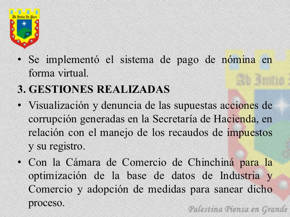 Se implementó el sistema de pago de nómina en forma virtual. 3. GESTIONES REALIZADAS Visualización y denuncia de las supuestas acciones de corrupción