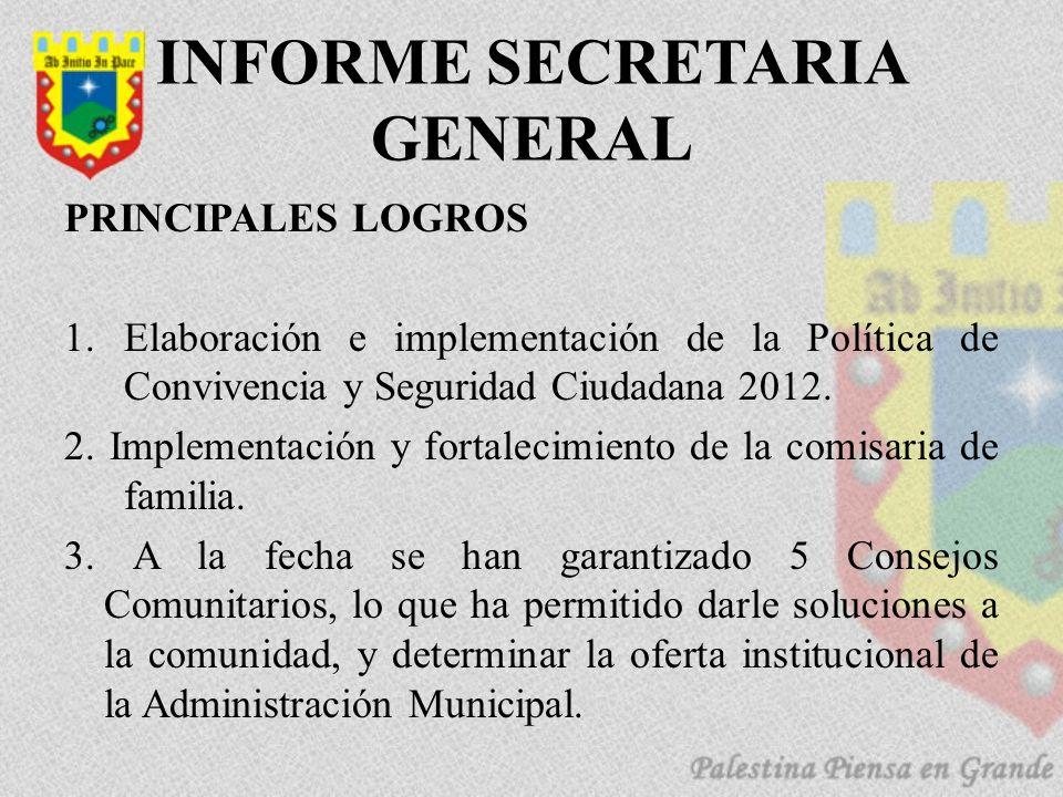 PRINCIPALES LOGROS 1.Elaboración e implementación de la Política de Convivencia y Seguridad Ciudadana 2012. 2. Implementación y fortalecimiento de la