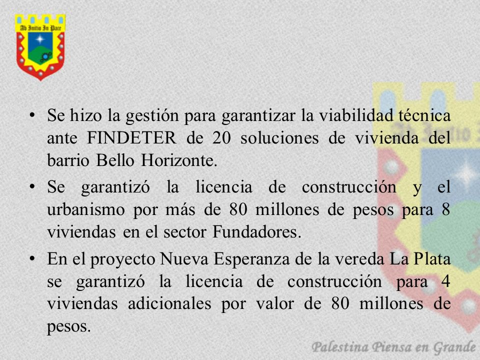Se hizo la gestión para garantizar la viabilidad técnica ante FINDETER de 20 soluciones de vivienda del barrio Bello Horizonte. Se garantizó la licenc