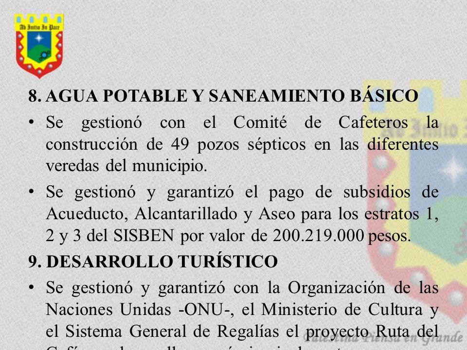 8. AGUA POTABLE Y SANEAMIENTO BÁSICO Se gestionó con el Comité de Cafeteros la construcción de 49 pozos sépticos en las diferentes veredas del municip
