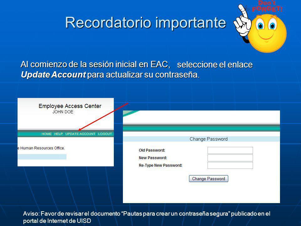 Recordatorio importante Al comienzo de la sesión inicial en EAC, Aviso: Favor de revisar el documento Pautas para crear un contraseña segura publicado