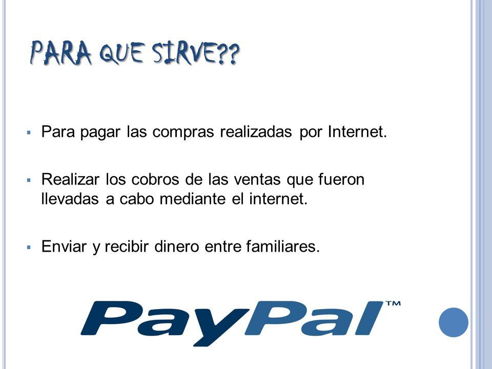 PARA QUE SIRVE?? Para pagar las compras realizadas por Internet. Realizar los cobros de las ventas que fueron llevadas a cabo mediante el internet. En