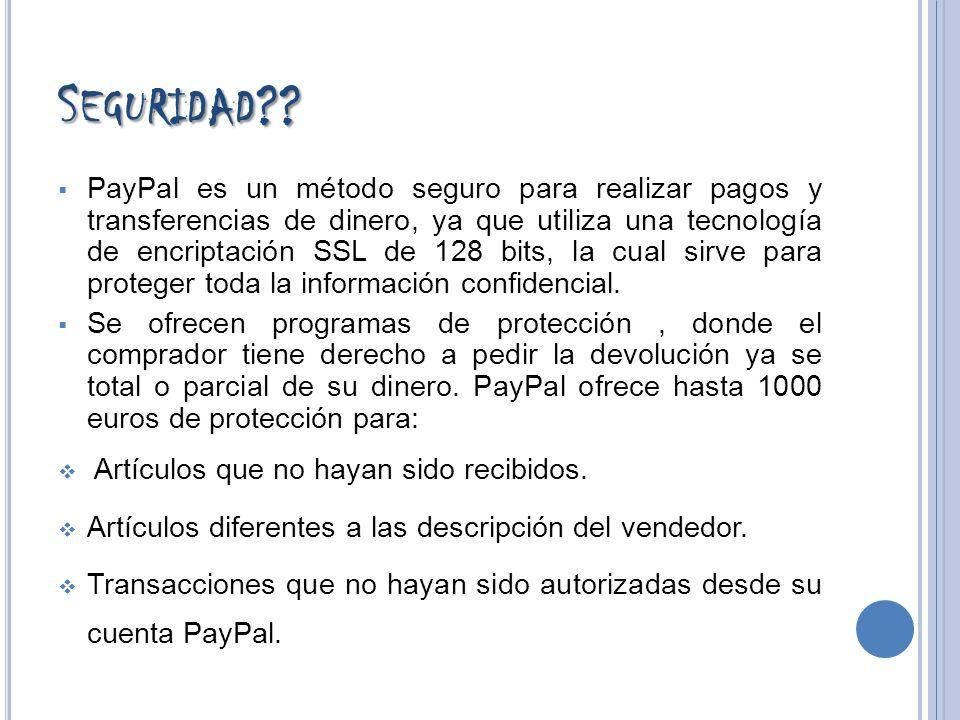S EGURIDAD ?? PayPal es un método seguro para realizar pagos y transferencias de dinero, ya que utiliza una tecnología de encriptación SSL de 128 bits