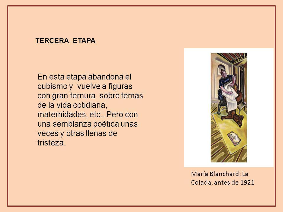 TERCERA ETAPA En esta etapa abandona el cubismo y vuelve a figuras con gran ternura sobre temas de la vida cotidiana, maternidades, etc.. Pero con una