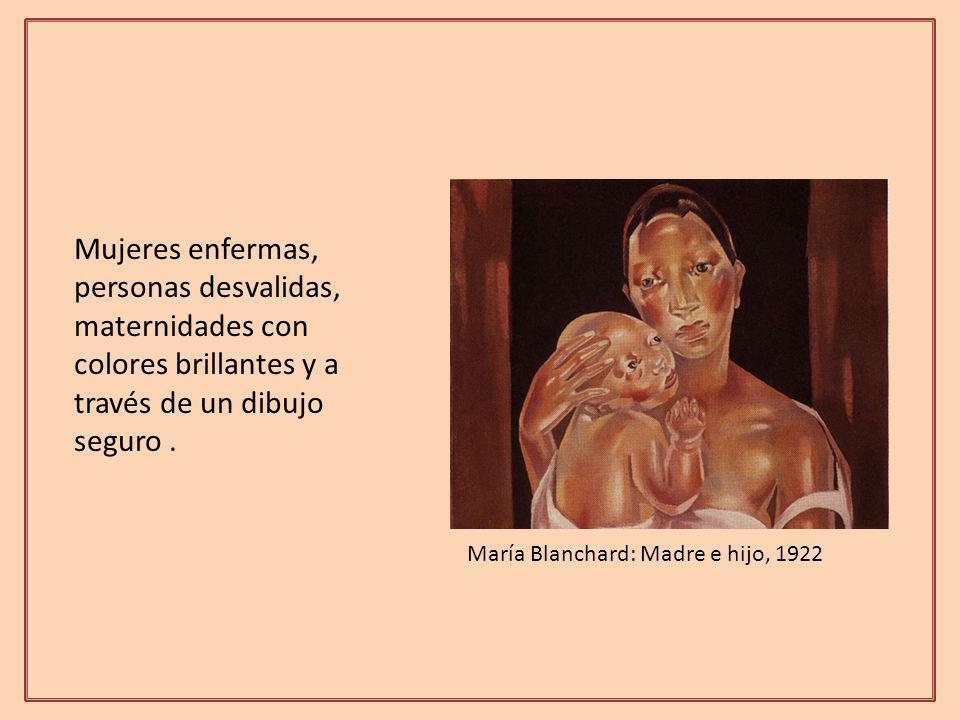 María Blanchard: Madre e hijo, 1922 Mujeres enfermas, personas desvalidas, maternidades con colores brillantes y a través de un dibujo seguro.